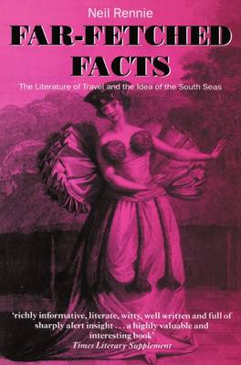 Far-Fetched Facts: The Literature of Travel and the Idea of the South Seas (Paperback)