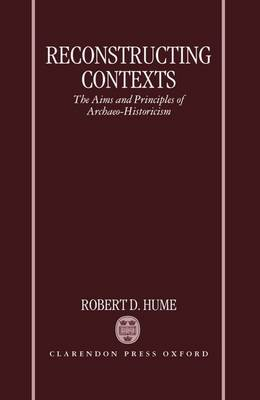 Reconstructing Contexts: The Aims and Principles of Archaeo-Historicism (Hardback)