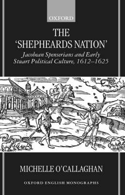 The 'Shepheard's Nation': Jacobean Spenserians and Early Stuart Political Culture 1612-25 - Oxford English Monographs (Hardback)