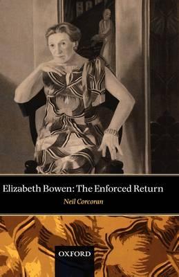 Elizabeth Bowen: The Enforced Return (Hardback)