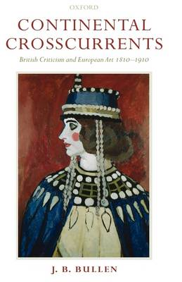 Continental Crosscurrents: British Criticism and European Art 1810-1910 (Hardback)