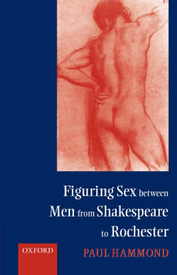 Figuring Sex between Men from Shakespeare to Rochester (Hardback)