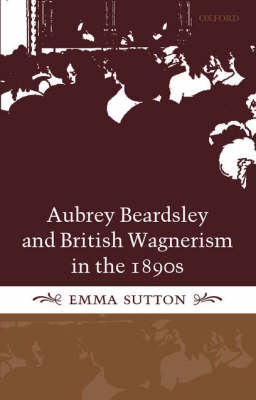 Aubrey Beardsley and British Wagnerism in the 1890s (Hardback)