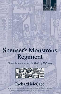 Spenser's Monstrous Regiment: Elizabethan Ireland and the Poetics of Difference (Hardback)