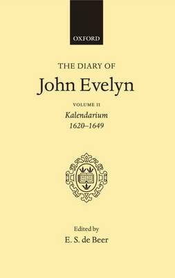 The Diary of John Evelyn: Volume 2: Kalendarium 1620-1649 - The Diary of John Evelyn (Hardback)