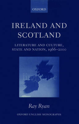 Ireland and Scotland: Literature and Culture, State and Nation, 1966-2000 - Oxford English Monographs (Hardback)