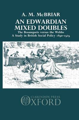 An Edwardian Mixed Doubles: The Bosanquets versus the Webbs: A Study in British Social Policy 1890-1929 (Hardback)