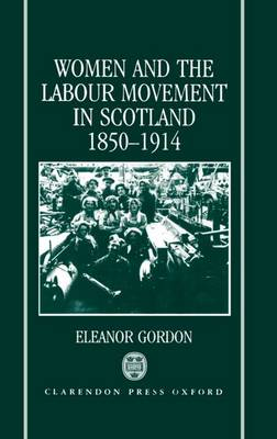 Women and the Labour Movement in Scotland 1850-1914 (Hardback)