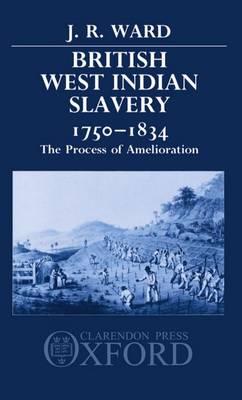 British West Indian Slavery, 1750-1834: The Process of Amelioration (Hardback)