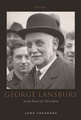 George Lansbury: At the Heart of Old Labour (Hardback)