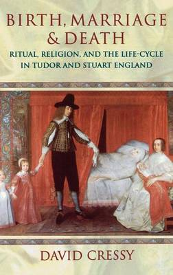 Birth, Marriage, and Death: Ritual, Religion, and the Life-Cycle in Tudor and Stuart England (Hardback)