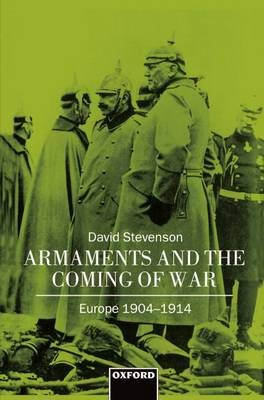 Armaments and the Coming of War: Europe 1904-1914 (Hardback)