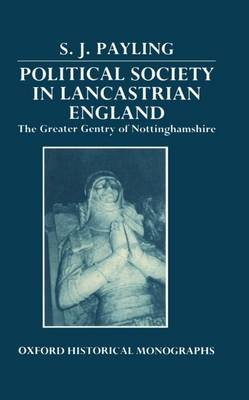 Political Society in Lancastrian England: The Greater Gentry of Nottinghamshire - Oxford Historical Monographs (Hardback)