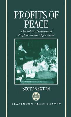Profits of Peace: The Political Economy of Anglo-German Appeasement (Hardback)