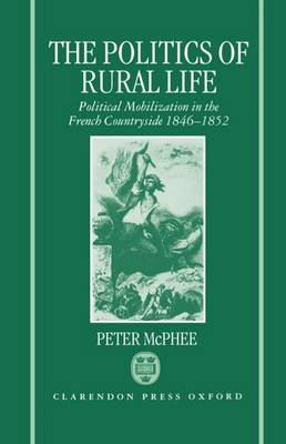 The Politics of Rural Life: Political Mobilization in the French Countryside 1846-1852 (Hardback)