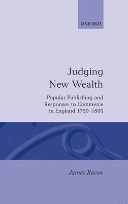 Judging New Wealth: Popular Publishing and Responses to Commerce in England, 1750-1800 (Hardback)