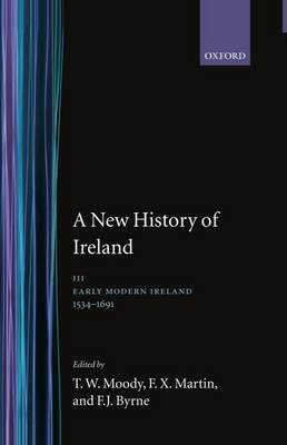 A New History of Ireland: Volume III: Early Modern Ireland 1534-1691 - New History of Ireland 3 (Hardback)