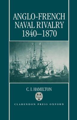 Anglo-French Naval Rivalry 1840-1870 (Hardback)