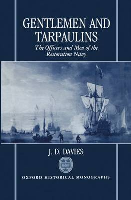 Gentlemen and Tarpaulins: The Officers and Men of the Restoration Navy - Oxford Historical Monographs (Hardback)