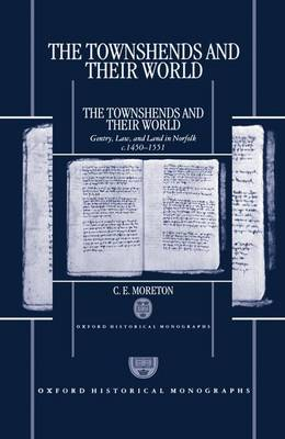 The Townshends and their World: Gentry, Law, and Land in Norfolk c.1450-1551 - Oxford Historical Monographs (Hardback)