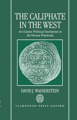 The Caliphate in the West: An Islamic Political Institution in the Iberian Peninsula (Hardback)
