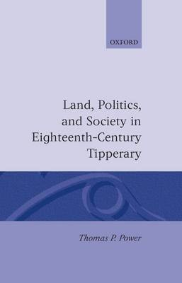 Land, Politics, and Society in Eighteenth-Century Tipperary (Hardback)