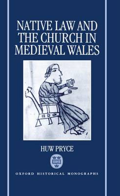 Native Law and the Church in Medieval Wales - Oxford Historical Monographs (Hardback)