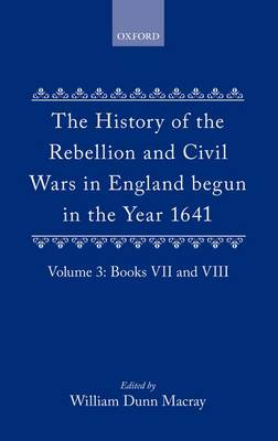 The History of the Rebellion and Civil Wars in England begun in the Year 1641: Volume III - The History of the Rebellion and Civil Wars in England begun in the Year 1641 (Hardback)