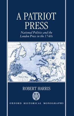 A Patriot Press: National Politics and the London Press in the 1740s - Oxford Historical Monographs (Hardback)