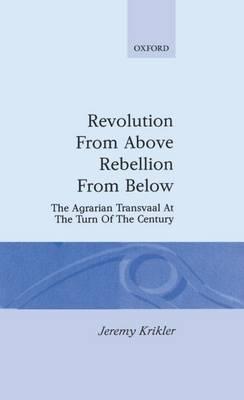 Revolution from Above, Rebellion from Below: The Agrarian Transvaal at the Turn of the Century - Oxford Studies in African Affairs (Hardback)
