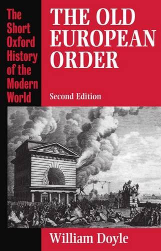 The Old European Order 1660-1800 - Short Oxford History of the Modern World (Paperback)
