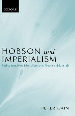 Hobson and Imperialism: Radicalism, New Liberalism, and Finance 1887-1938 (Hardback)
