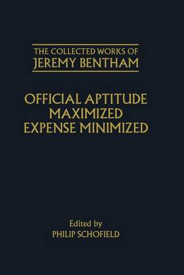 The Collected Works of Jeremy Bentham: Official Aptitude Maximized, Expense Minimized - The Collected Works of Jeremy Bentham (Hardback)