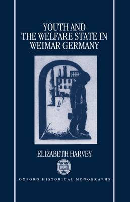 Youth and the Welfare State in Weimar Germany - Oxford Historical Monographs (Hardback)