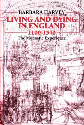 Living and Dying in England 1100-1540: The Monastic Experience - Clarendon Paperbacks (Paperback)