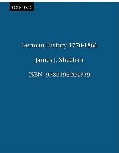 German History 1770-1866 - Oxford History of Modern Europe (Paperback)