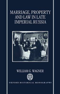 Marriage, Property, and Law in Late Imperial Russia - Oxford Historical Monographs (Hardback)