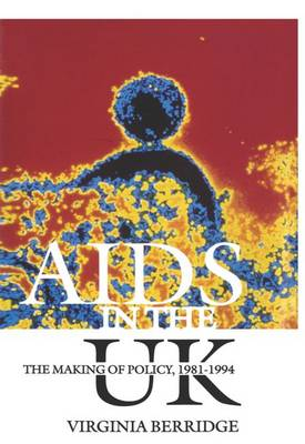 AIDS in the UK: The Making of Policy, 1981-1994 (Hardback)