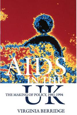 AIDS in the UK: The Making of Policy, 1981-1994 (Paperback)
