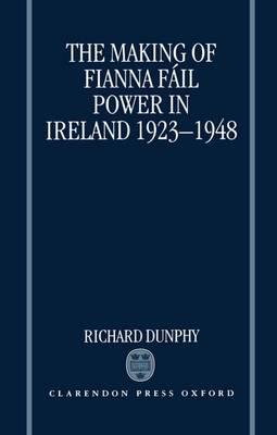 The Making of Fianna Fail Power in Ireland 1923-1948 (Hardback)