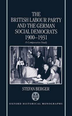The British Labour Party and the German Social Democrats 1900-1931 - Oxford Historical Monographs (Hardback)
