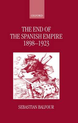 The End of the Spanish Empire, 1898-1923 (Hardback)