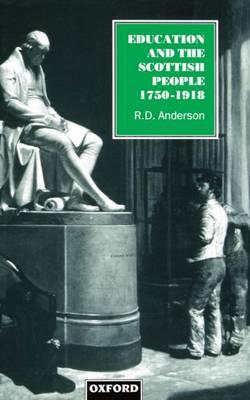 Education and the Scottish People, 1750-1918 (Hardback)