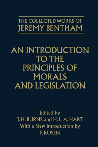 The Collected Works of Jeremy Bentham: An Introduction to the Principles of Morals and Legislation - The Collected Works of Jeremy Bentham (Paperback)