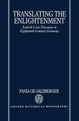 Translating the Enlightenment: Scottish Civic Discourse in Eighteenth-Century Germany - Oxford Historical Monographs (Hardback)