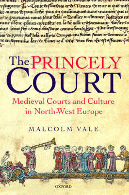 The Princely Court: Medieval Courts and Culture in North-West Europe, 1270-1380 (Hardback)