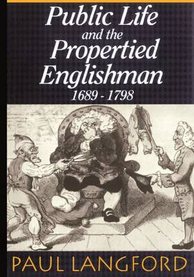 Public Life and the Propertied Englishman 1689-1798: The Ford Lectures Delivered in the University of Oxford 1990 - Ford Lectures (Paperback)