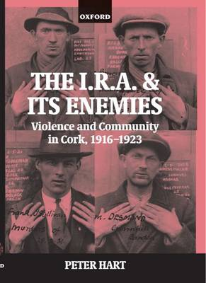 The I.R.A. and its Enemies: Violence and Community in Cork, 1916-1923 (Hardback)