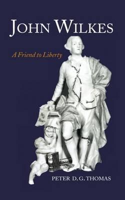 John Wilkes: A Friend to Liberty (Hardback)