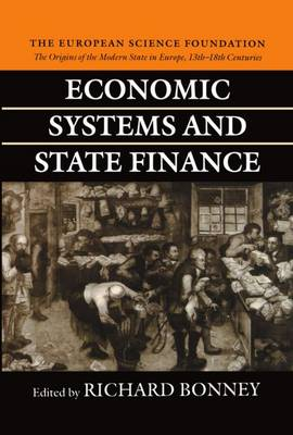 Economic Systems and State Finance: The Origins of the Modern State in Europe 13th to 18th Centuries - The Origins of the Modern State in Europe, 13th to 18th Centuries (Hardback)